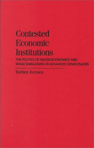 Contested Economic Institutions: The Politics of Macroeconomics and Wage Bargaining in Advanced ...
