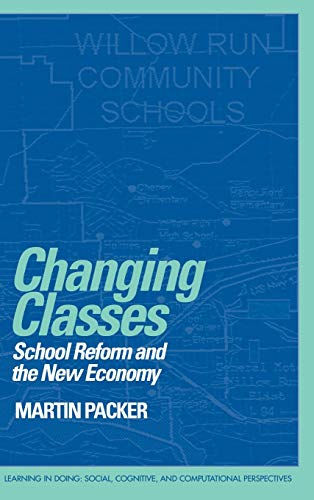 9780521642347: Changing Classes: School Reform and the New Economy (Learning in Doing: Social, Cognitive and Computational Perspectives)