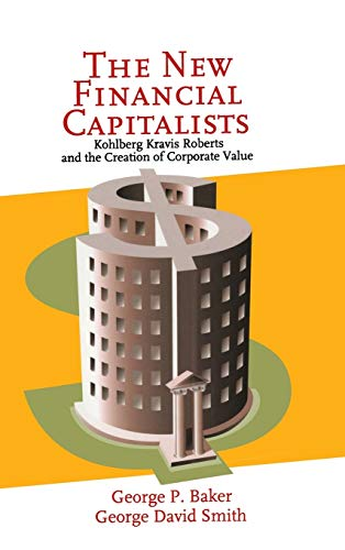 9780521642606: The New Financial Capitalists: Kohlberg Kravis Roberts and the Creation of Corporate Value