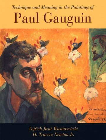Technique and Meaning in the Paintings of Paul Gauguin: Jirat-Wasiutynski, Vojtech, Newton Jr, H. ...