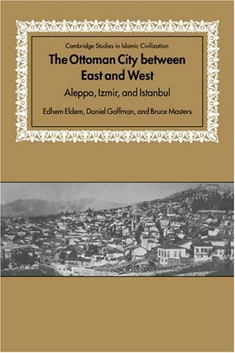 9780521643047: The Ottoman City between East and West: Aleppo, Izmir, and Istanbul (Cambridge Studies in Islamic Civilization)