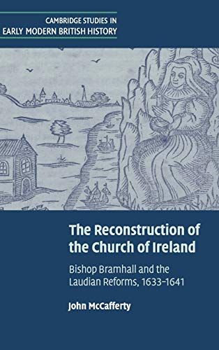 9780521643184: The Reconstruction of the Church of Ireland: Bishop Bramhall and the Laudian Reforms, 1633-1641 (Cambridge Studies in Early Modern British History)