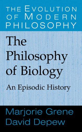 The Philosophy of Biology: An Episodic History: David J. Depew