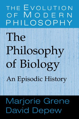 The Philosophy of Biology: An Episodic History: DePew, David