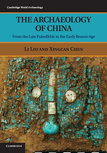 9780521644327: The Archaeology of China: From the Late Paleolithic to the Early Bronze Age (Cambridge World Archaeology)