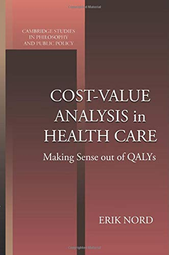 9780521644341: Cost-Value Analysis in Health Care: Making Sense out of QALYS (Cambridge Studies in Philosophy and Public Policy)