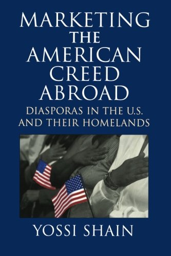 9780521645317: Marketing the American Creed Abroad: Diasporas in the U.S. and their Homelands