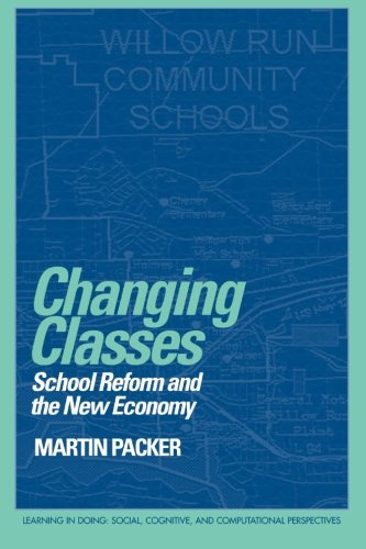 9780521645409: Changing Classes: School Reform and the New Economy (Learning in Doing: Social, Cognitive and Computational Perspectives)