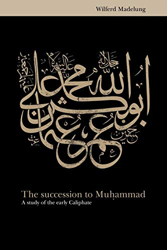9780521646963: The Succession to Muhammad: A Study of the Early Caliphate