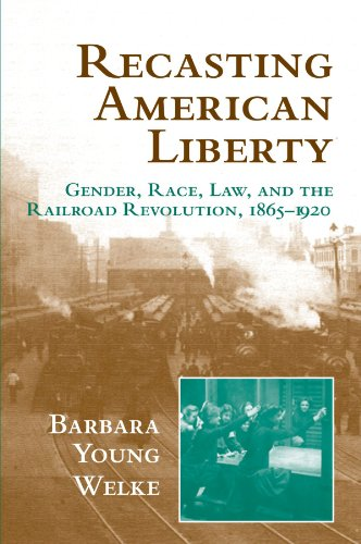 9780521649667: Recasting American Liberty: Gender, Race, Law, and the Railroad Revolution, 1865-1920 (Cambridge Historical Studies in American Law and Society)