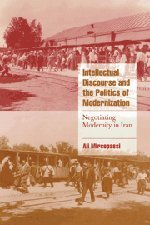 9780521650007: Intellectual Discourse and the Politics of Modernization: Negotiating Modernity in Iran