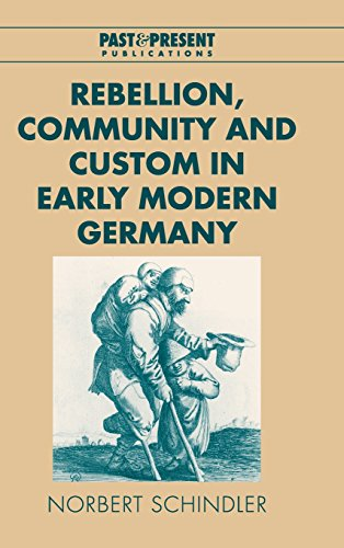 Rebellion, Community and Custom in Early Modern Germany (Hardback): Norbert Schindler
