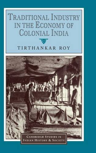Traditional Industry in the Economy of Colonial India (Cambridge Studies in Indian History and ...