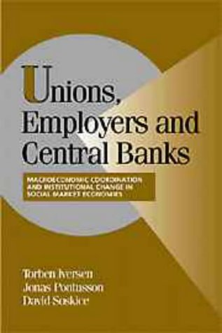 9780521650397: Unions, Employers, and Central Banks: Macroeconomic Coordination and Institutional Change in Social Market Economies (Cambridge Studies in Comparative Politics)