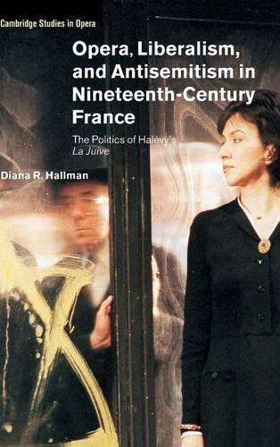 Opera, Liberalism, and Antisemitism in Nineteenth-Century France: The Politics of Halévy&#...