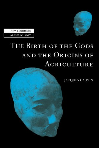 9780521651356: The Birth of the Gods and the Origins of Agriculture (New Studies in Archaeology)