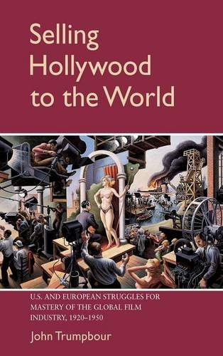 9780521651561: Selling Hollywood to the World: US and European Struggles for Mastery of the Global Film Industry, 1920-1950 (Cambridge Studies in the History of Mass Communication)