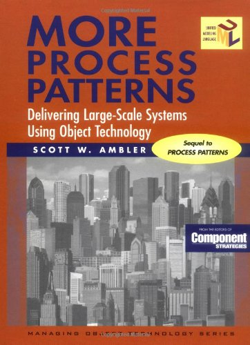 More Process Patterns: Delivering Large-Scale Systems Using Object Technology.: Scott W. Ambler