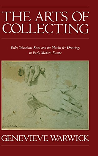 9780521652650: The Arts of Collecting: Padre Sebastiano Resta and the Market for Drawings in Early Modern Europe