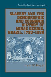9780521652667: Slavery and the Demographic and Economic History of Minas Gerais, Brazil, 1720-1888 (Cambridge Latin American Studies)