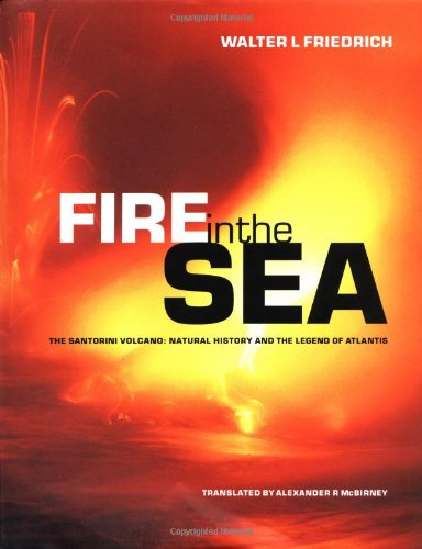 Fire in the Sea: The Santorini Volcano: Natural History and the Legend of Atlantis: Friedrich, ...