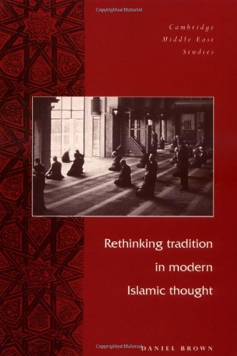 Rethinking Tradition in Modern Islamic Thought (Cambridge: Brown, Daniel W.