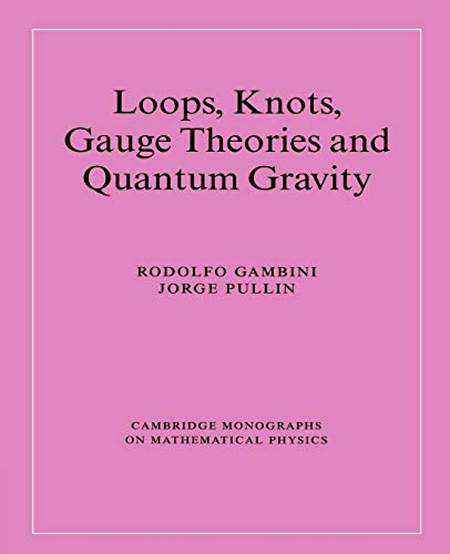 Loops, Knots, Gauge Theories and Quantum Gravity (Cambridge Monographs on Mathematical Physics): ...