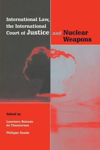 International Law, the International Court of Justice and Nuclear Weapons: Chazournes, Laurence ...