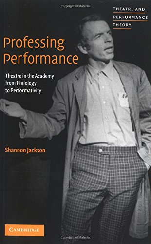 9780521656054: Professing Performance: Theatre in the Academy from Philology to Performativity (Theatre and Performance Theory)