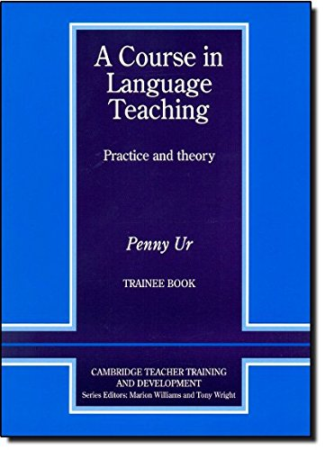 A Course in Language Teaching Trainee Book Trainee's Book (Cambridge Teacher Training and Development) (9780521656245) by Penny Ur