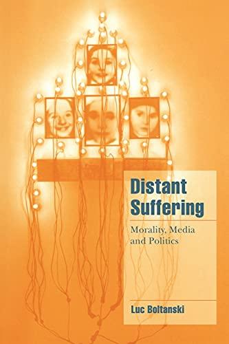 Distant Suffering: Morality, Media and Politics: Boltanski, Luc
