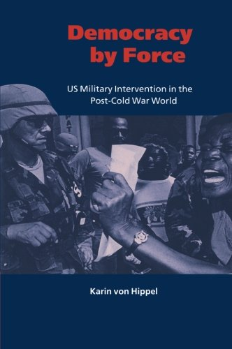 9780521659550: Democracy by Force: US Military Intervention in the Post-Cold War World (London School of Economics Mathematics)
