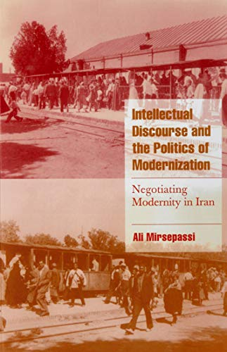 9780521659970: Intellectual Discourse and the Politics of Modernization: Negotiating Modernity in Iran (Cambridge Cultural Social Studies)