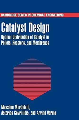Catalyst Design: Optimal Distribution of Catalyst in Pellets, Reactors, and Membranes (Cambridge ...