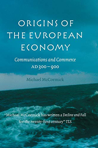 Origins of the European Economy: Communications and Commerce AD 300 - 900: McCormick, Michael