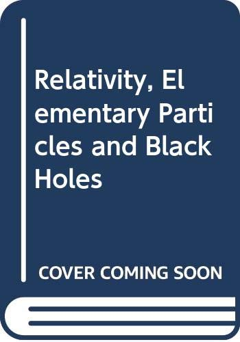 9780521661133: Relativity, Elementary Particles and Black Holes