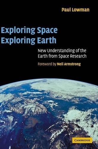 Exploring Space, Exploring Earth: New Understanding of the Earth from Space Research: Lowman Jr, ...