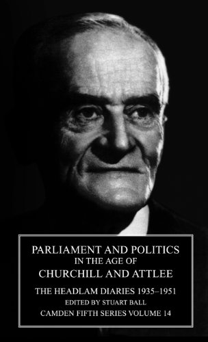 Parliament and Politics in the Age of Churchill and Attlee. The Headlam Diaries 1935-1951 (Camden...