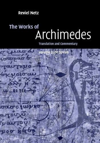 The Works of Archimedes: Volume 2, On Spirals: Translation and Commentary: Archimedes