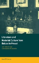 9780521661560: Literature and Material Culture from Balzac to Proust: The Collection and Consumption of Curiosities