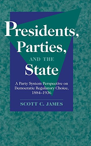 9780521662772: Presidents, Parties, and the State: A Party System Perspective on Democratic Regulatory Choice, 1884-1936