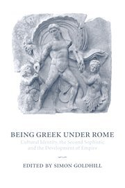 9780521663175: Being Greek under Rome: Cultural Identity, the Second Sophistic and the Development of Empire