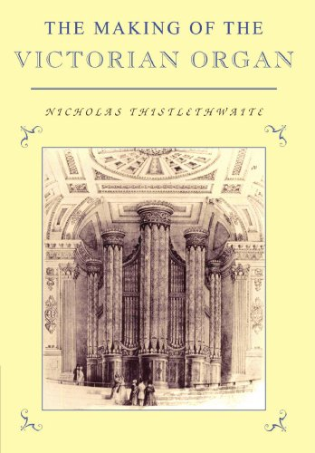 The Making of the Victorian Organ.: Nicholas Thistlethwaite.