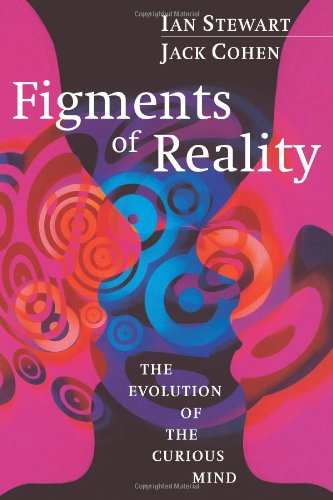 Figments of Reality: The Evolution of the Curious Mind (0521663830) by Ian Stewart; Jack Cohen