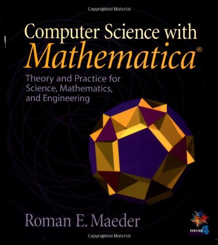 Computer Science with MATHEMATICA ®: Theory and Practice for Science, Mathematics, and ...