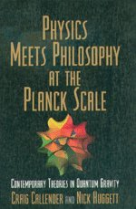 Physics Meets Philosophy at the Planck Scale: Contemporary Theories in Quantum Gravity: Cambridge ...
