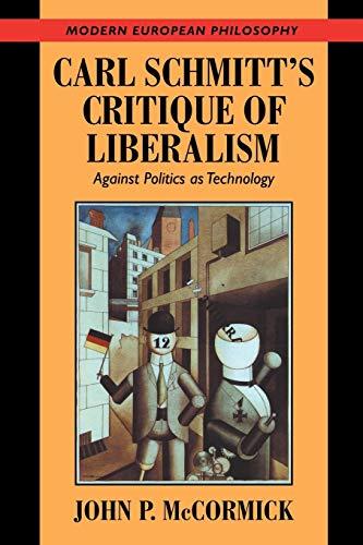 9780521664578: Carl Schmitt & Critique Liberalism: Against Politics as Technology (Modern European Philosophy)