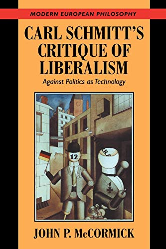 9780521664578: Carl Schmitt's Critique of Liberalism: Against Politics as Technology (Modern European Philosophy)