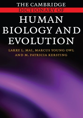 The Cambridge Dictionary of Human Biology and Evolution.: Mai, Larry ; Owl, Marcus Young et al