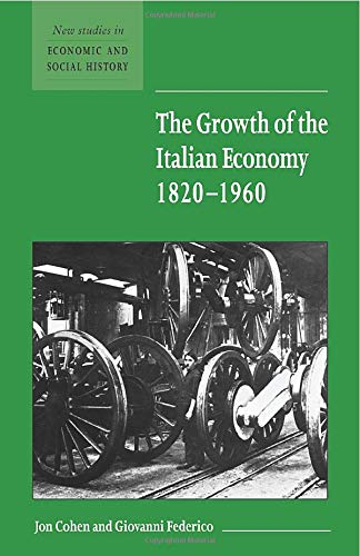 9780521666923: The Growth of the Italian Economy, 1820-1960 (New Studies in Economic and Social History)